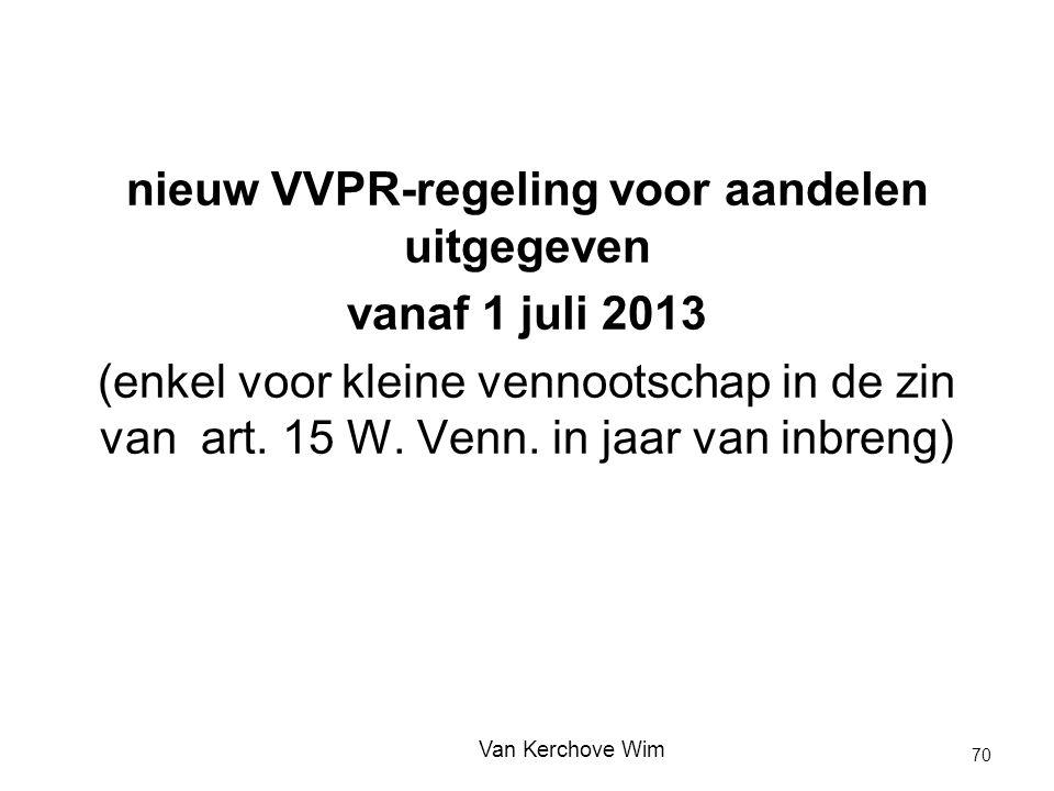 nieuw VVPR-regeling voor aandelen uitgegeven vanaf 1 juli 2013 (enkel voor kleine vennootschap in de zin van art. 15 W. Venn. in jaar van inbreng) Van