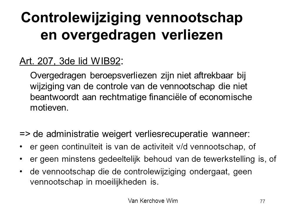 Controlewijziging vennootschap en overgedragen verliezen Art. 207, 3de lid WIB92 : Overgedragen beroepsverliezen zijn niet aftrekbaar bij wijziging va
