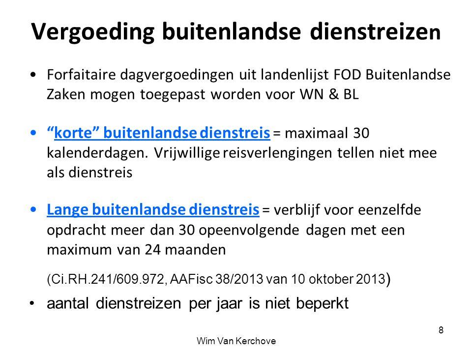Wim Van Kerchove 8 Vergoeding buitenlandse dienstreize n Forfaitaire dagvergoedingen uit landenlijst FOD Buitenlandse Zaken mogen toegepast worden voo