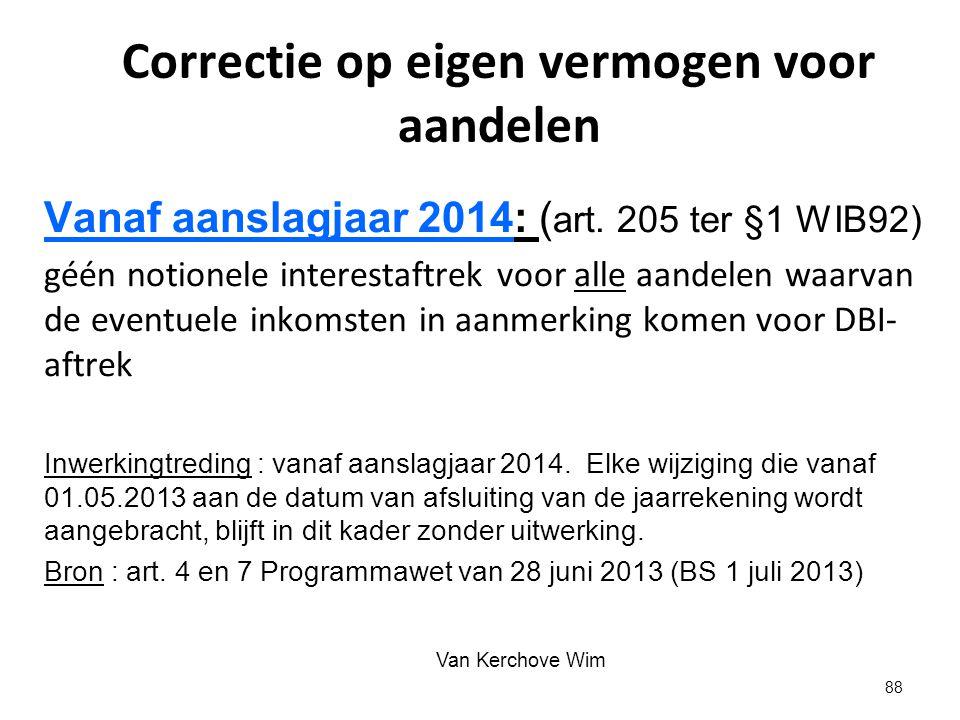 Correctie op eigen vermogen voor aandelen Vanaf aanslagjaar 2014: ( art. 205 ter §1 WIB92) géén notionele interestaftrek voor alle aandelen waarvan de