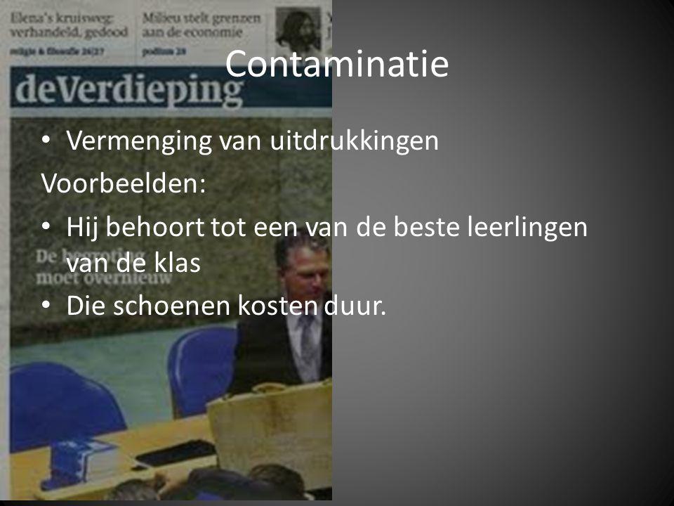 Contaminatie Vermenging van uitdrukkingen Voorbeelden: Hij behoort tot een van de beste leerlingen van de klas Die schoenen kosten duur.