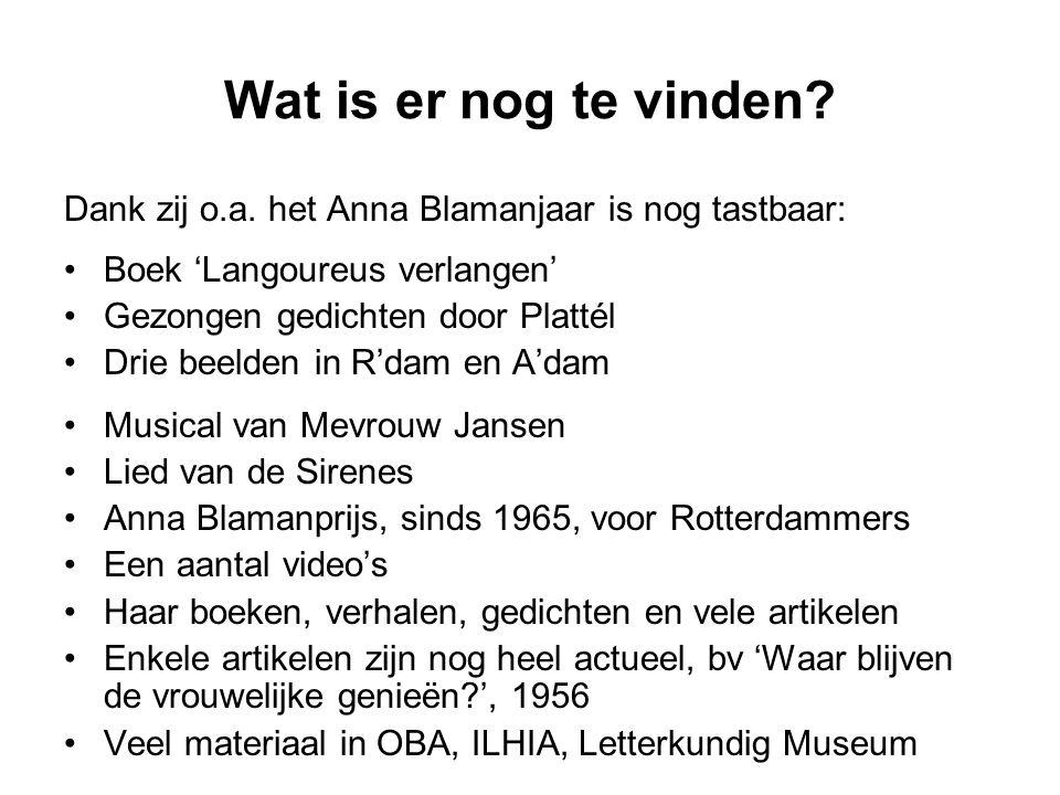 Wat is er nog te vinden? Dank zij o.a. het Anna Blamanjaar is nog tastbaar: Boek 'Langoureus verlangen' Gezongen gedichten door Plattél Drie beelden i