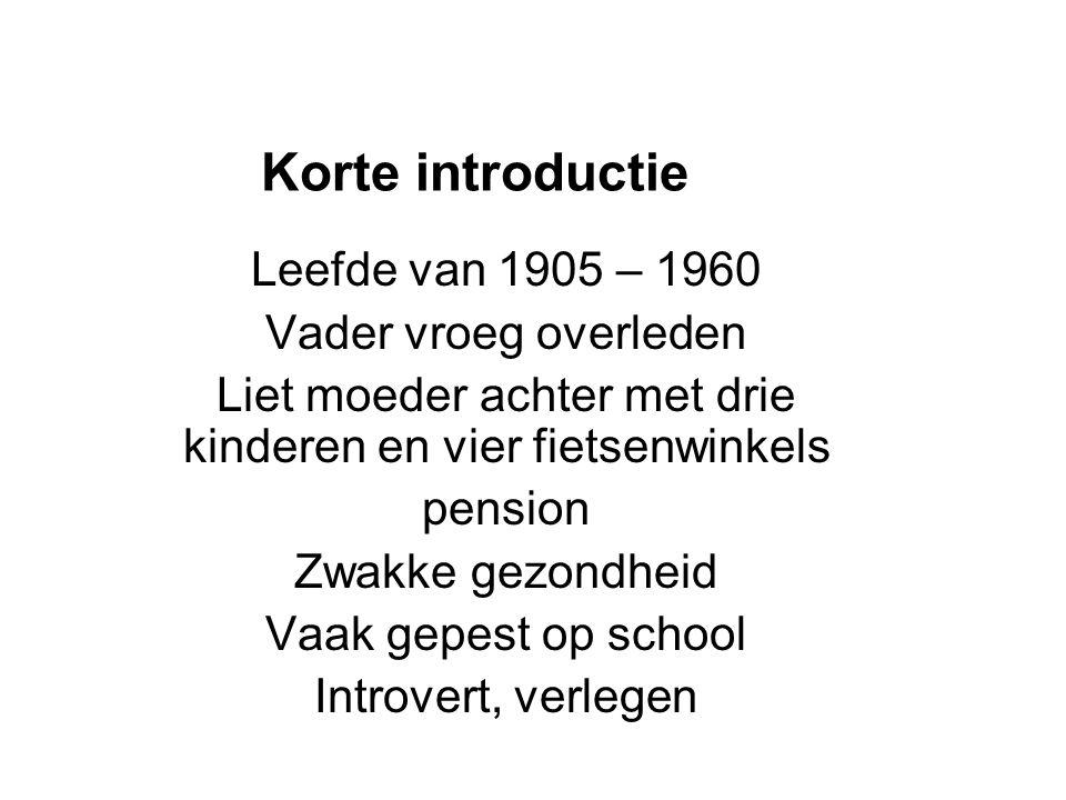 Korte introductie Leefde van 1905 – 1960 Vader vroeg overleden Liet moeder achter met drie kinderen en vier fietsenwinkels pension Zwakke gezondheid V