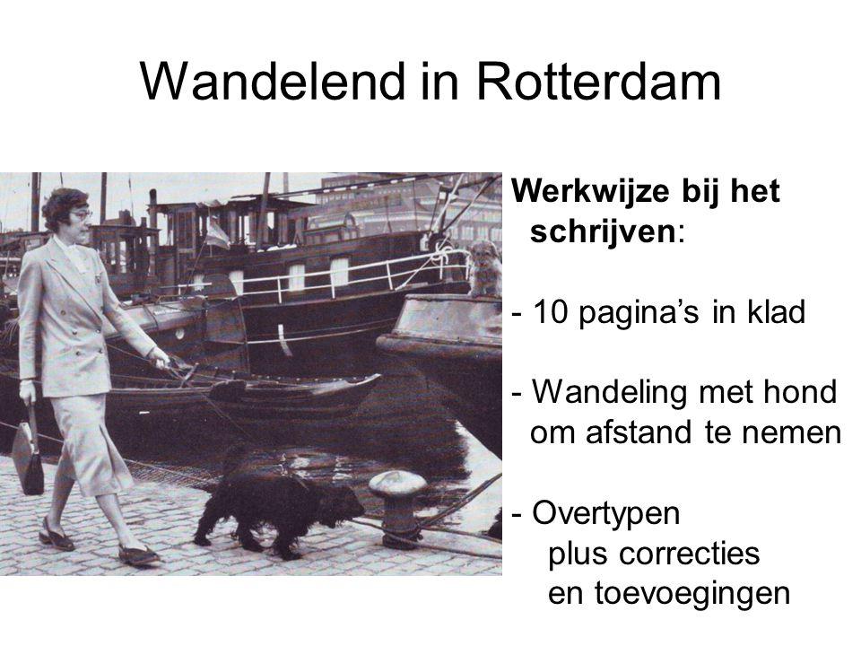 Wandelend in Rotterdam Werkwijze bij het schrijven: - 10 pagina's in klad - Wandeling met hond om afstand te nemen - Overtypen plus correcties en toev