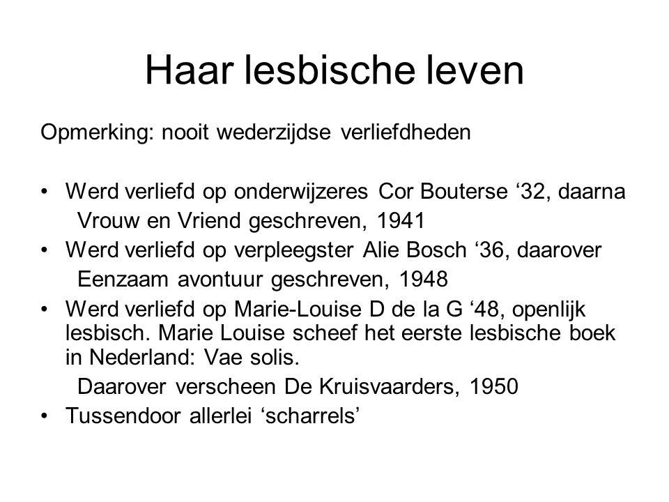 Haar lesbische leven Opmerking: nooit wederzijdse verliefdheden Werd verliefd op onderwijzeres Cor Bouterse '32, daarna Vrouw en Vriend geschreven, 19
