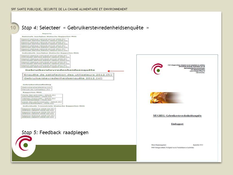 SPF SANTE PUBLIQUE, SECURITE DE LA CHAINE ALIMENTAIRE ET ENVIRONNEMENT 10 Stap 4: Selecteer « Gebruikerstevredenheidsenquête » Stap 5: Feedback raadpl