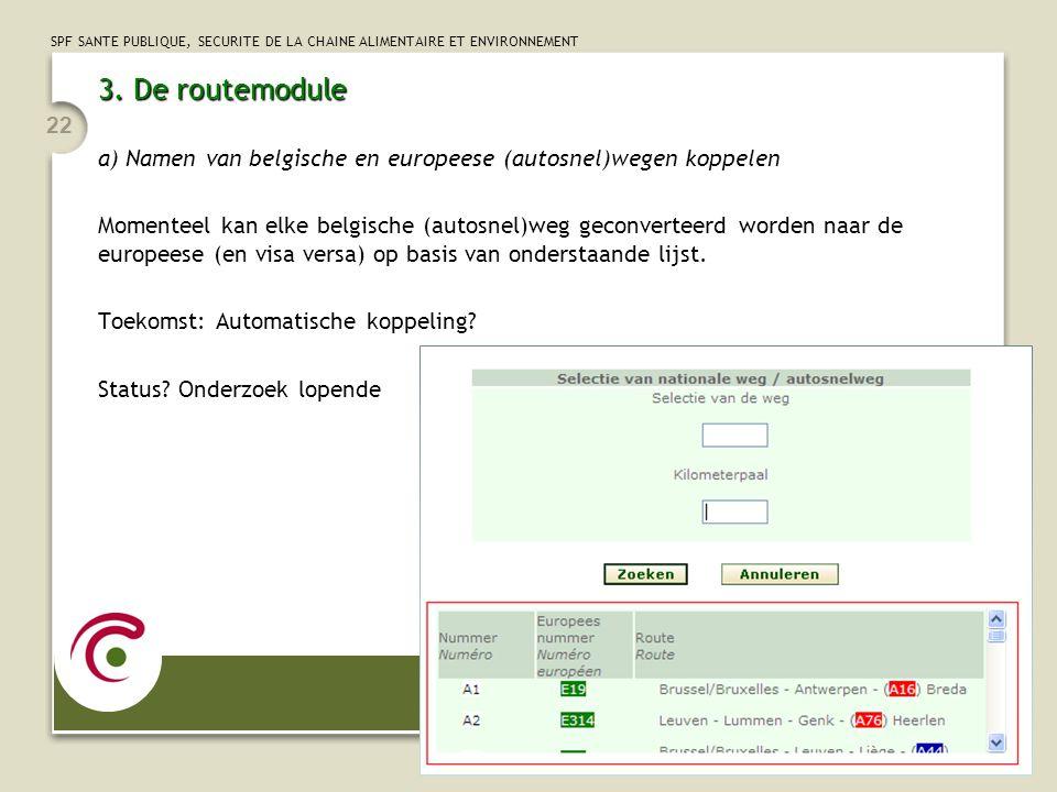 SPF SANTE PUBLIQUE, SECURITE DE LA CHAINE ALIMENTAIRE ET ENVIRONNEMENT 22 3.De routemodule 3. De routemodule a) Namen van belgische en europeese (auto