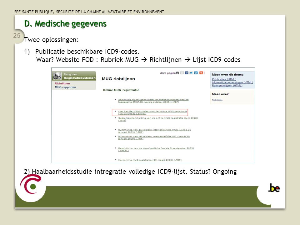 SPF SANTE PUBLIQUE, SECURITE DE LA CHAINE ALIMENTAIRE ET ENVIRONNEMENT 25 D. Medische gegevens Twee oplossingen: 1)Publicatie beschikbare ICD9-codes.