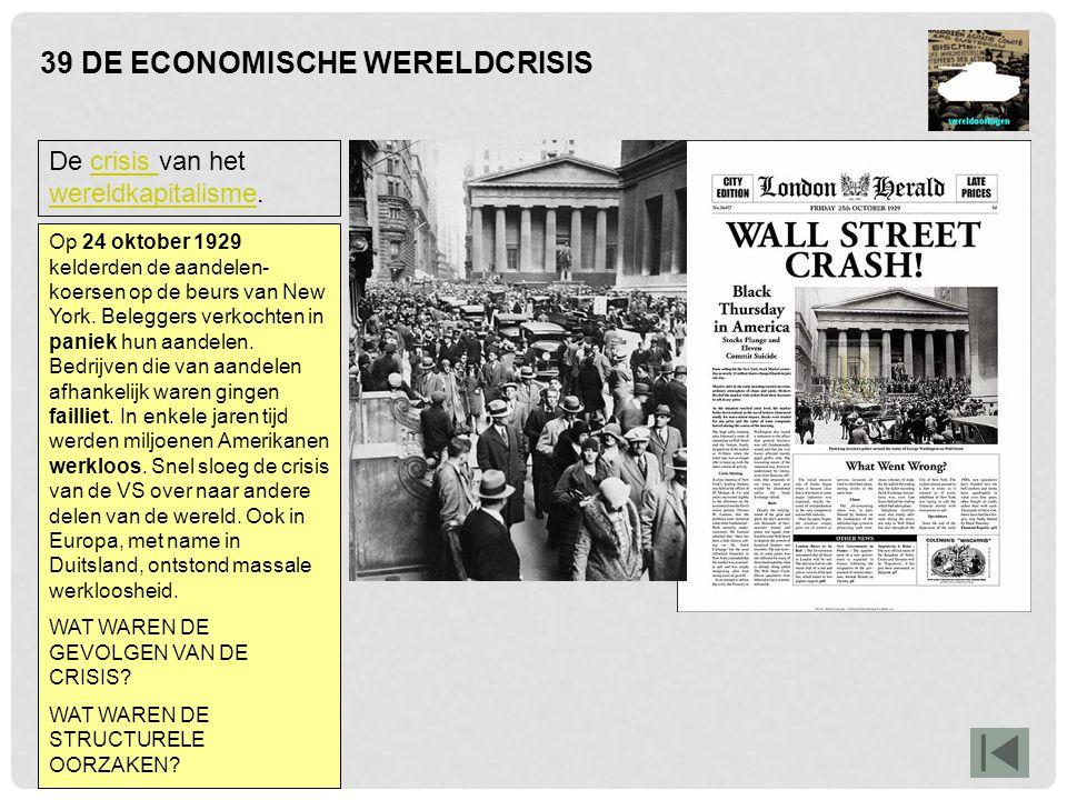 39 DE ECONOMISCHE WERELDCRISIS De crisis van het wereldkapitalisme.crisis wereldkapitalisme Het meest directe gevolg was de enorme werkloosheid, die alle records brak.