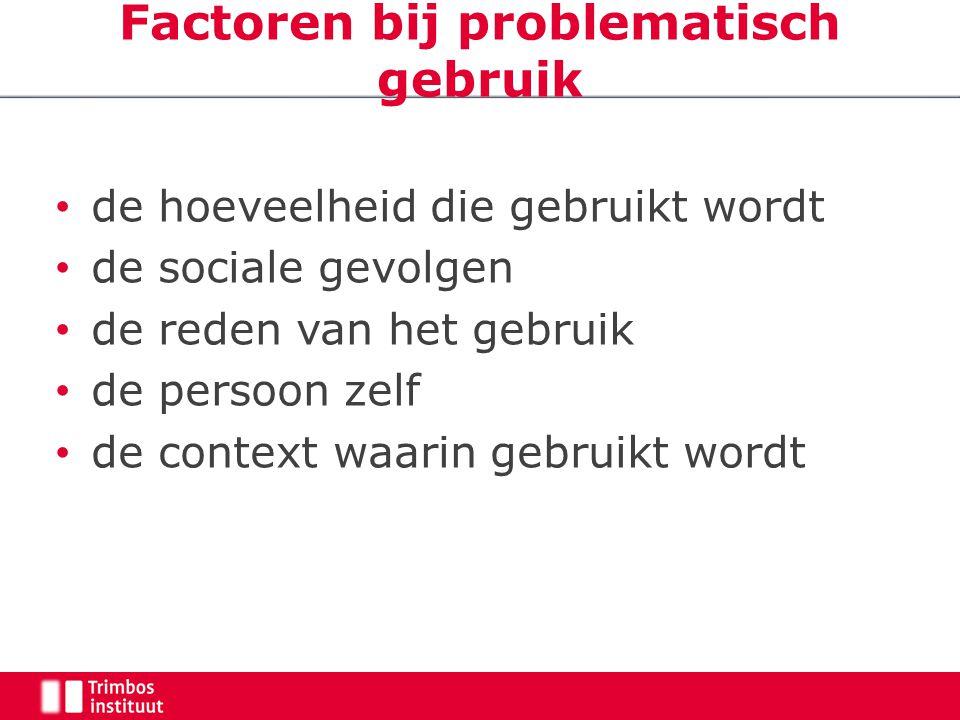 Factoren bij problematisch gebruik de hoeveelheid die gebruikt wordt de sociale gevolgen de reden van het gebruik de persoon zelf de context waarin gebruikt wordt
