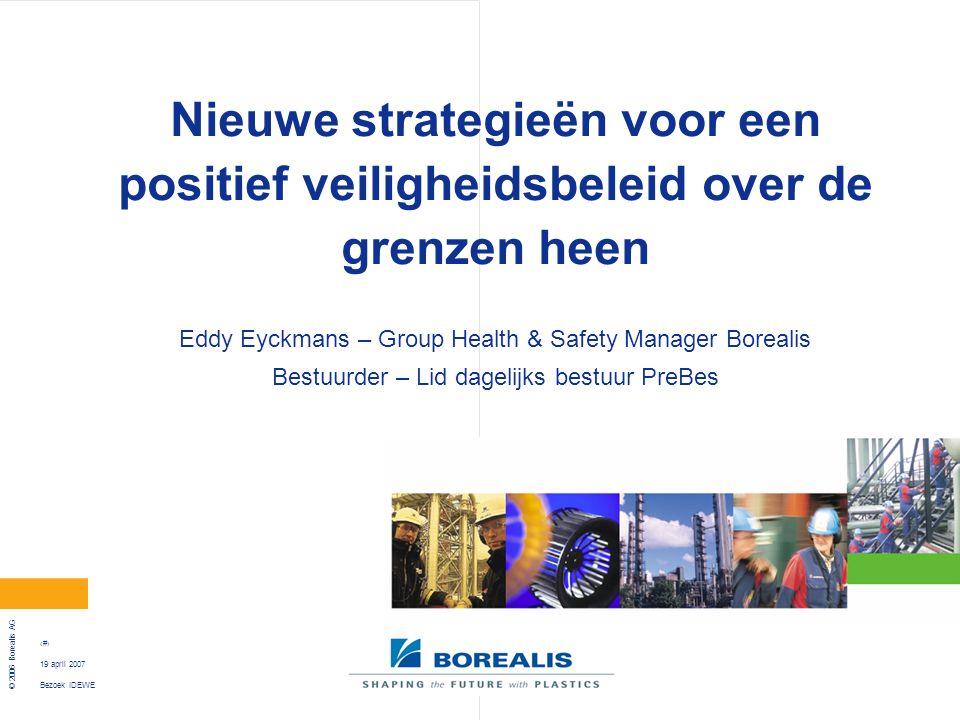 Bezoek IDEWE © 2006 Borealis AG 1 19 april 2007 Nieuwe strategieën voor een positief veiligheidsbeleid over de grenzen heen Eddy Eyckmans – Group Heal