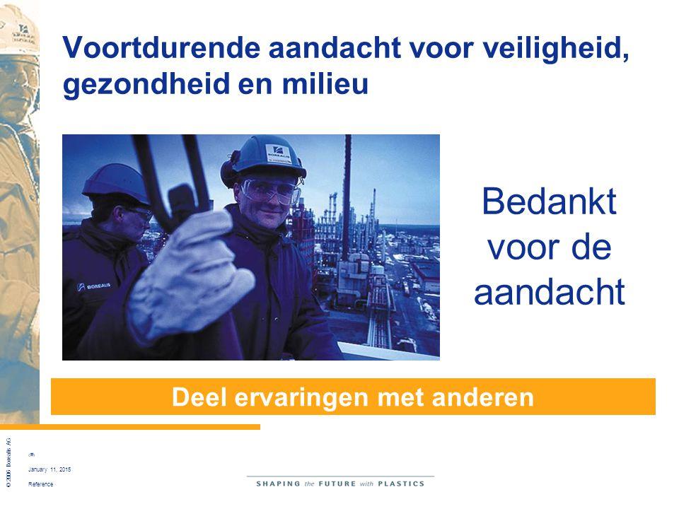 Reference © 2006 Borealis AG 26 January 11, 2015 Voortdurende aandacht voor veiligheid, gezondheid en milieu Deel ervaringen met anderen Bedankt voor