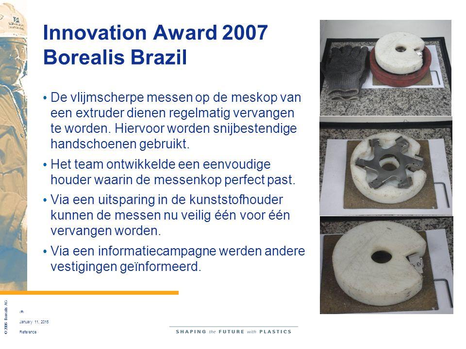 Reference © 2006 Borealis AG 8 January 11, 2015 Innovation Award 2007 Borealis Brazil De vlijmscherpe messen op de meskop van een extruder dienen rege