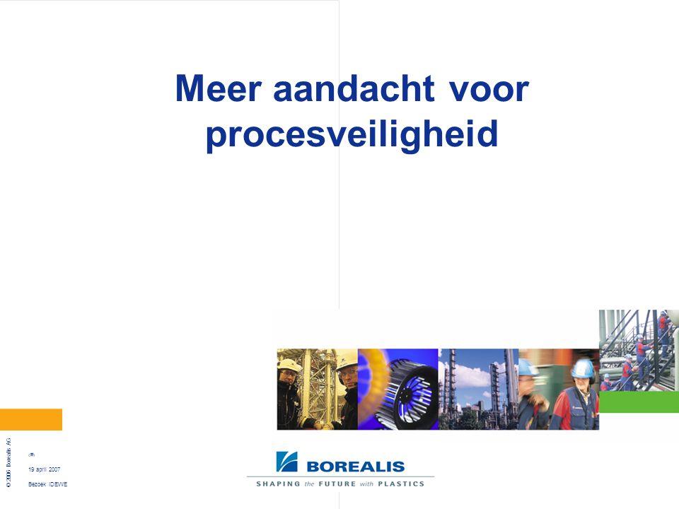 Bezoek IDEWE © 2006 Borealis AG 9 19 april 2007 Meer aandacht voor procesveiligheid