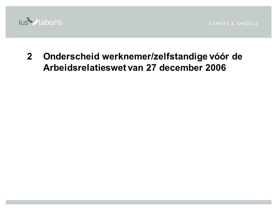 2Onderscheid werknemer/zelfstandige vóór de Arbeidsrelatieswet van 27 december 2006