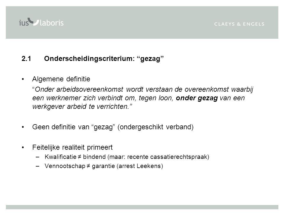 """2.1 Onderscheidingscriterium: """"gezag"""" Algemene definitie """"Onder arbeidsovereenkomst wordt verstaan de overeenkomst waarbij een werknemer zich verbindt"""