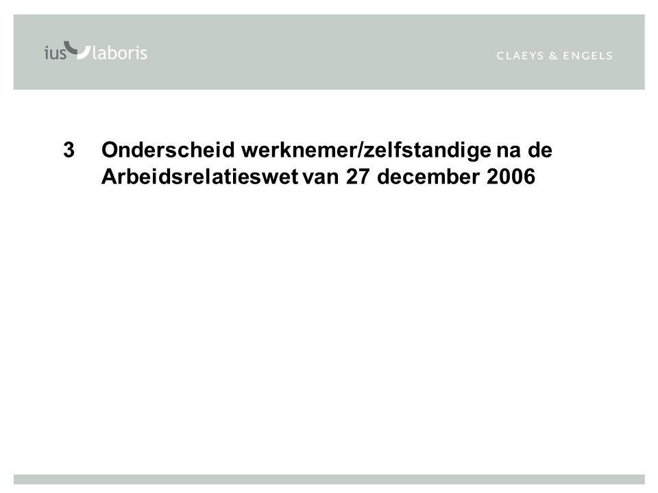3Onderscheid werknemer/zelfstandige na de Arbeidsrelatieswet van 27 december 2006