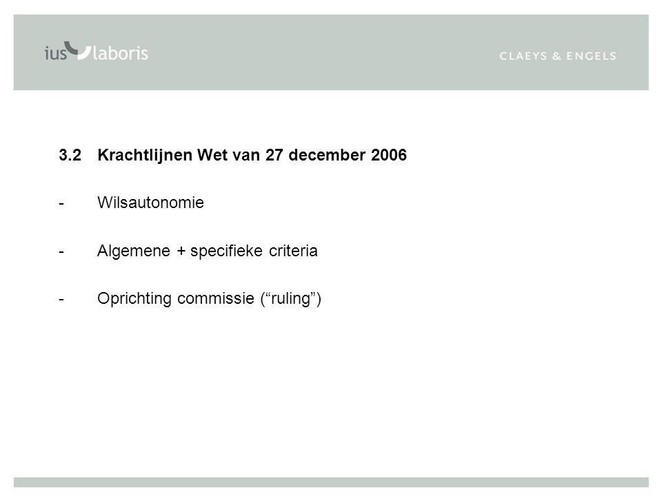 """3.2Krachtlijnen Wet van 27 december 2006 -Wilsautonomie -Algemene + specifieke criteria -Oprichting commissie (""""ruling"""")"""