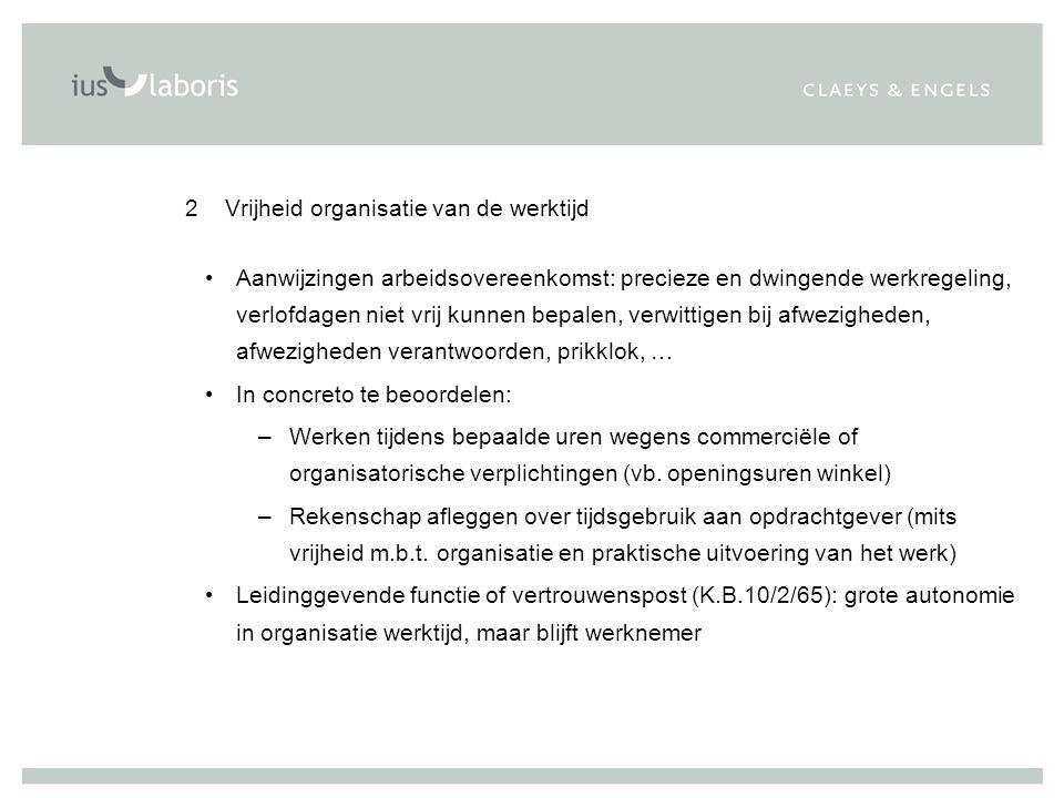 2 Vrijheid organisatie van de werktijd Aanwijzingen arbeidsovereenkomst: precieze en dwingende werkregeling, verlofdagen niet vrij kunnen bepalen, ver