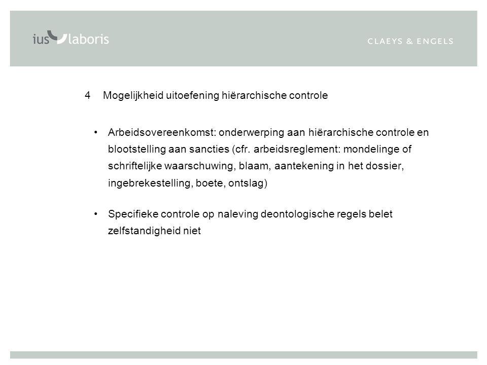 4 Mogelijkheid uitoefening hiërarchische controle Arbeidsovereenkomst: onderwerping aan hiërarchische controle en blootstelling aan sancties (cfr. arb