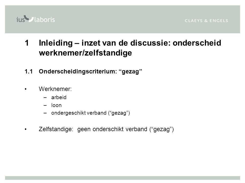 """1Inleiding – inzet van de discussie: onderscheid werknemer/zelfstandige 1.1Onderscheidingscriterium: """"gezag"""" Werknemer: –arbeid –loon –ondergeschikt v"""