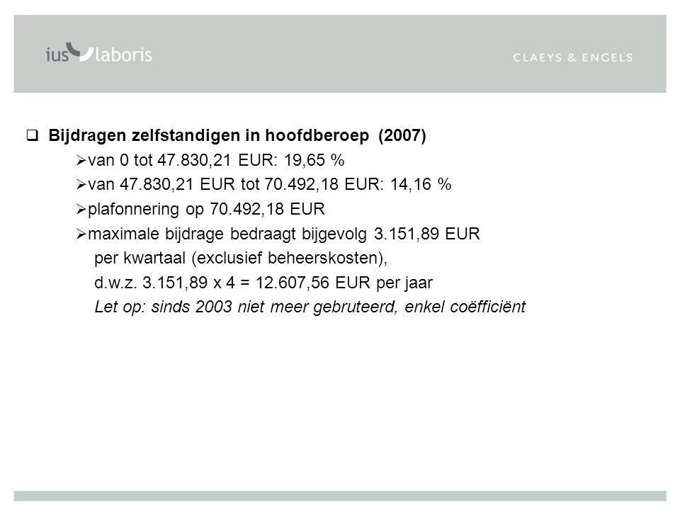 q Bijdragen zelfstandigen in hoofdberoep (2007)  van 0 tot 47.830,21 EUR: 19,65 %  van 47.830,21 EUR tot 70.492,18 EUR: 14,16 %  plafonnering op 70