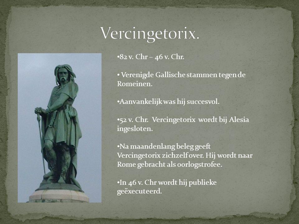 82 v. Chr – 46 v. Chr. Verenigde Gallische stammen tegen de Romeinen. Aanvankelijk was hij succesvol. 52 v. Chr. Vercingetorix wordt bij Alesia ingesl