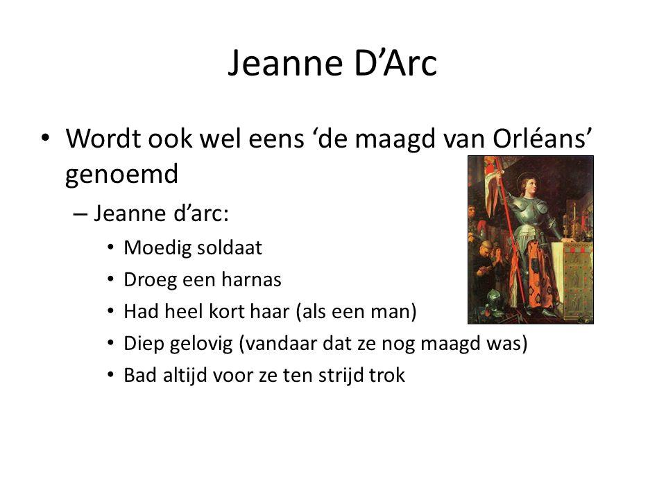 Jeanne D'Arc Wordt ook wel eens 'de maagd van Orléans' genoemd – Jeanne d'arc: Moedig soldaat Droeg een harnas Had heel kort haar (als een man) Diep g