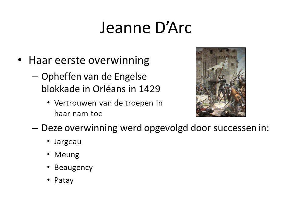 Jeanne D'Arc Haar eerste overwinning – Opheffen van de Engelse blokkade in Orléans in 1429 Vertrouwen van de troepen in haar nam toe – Deze overwinnin