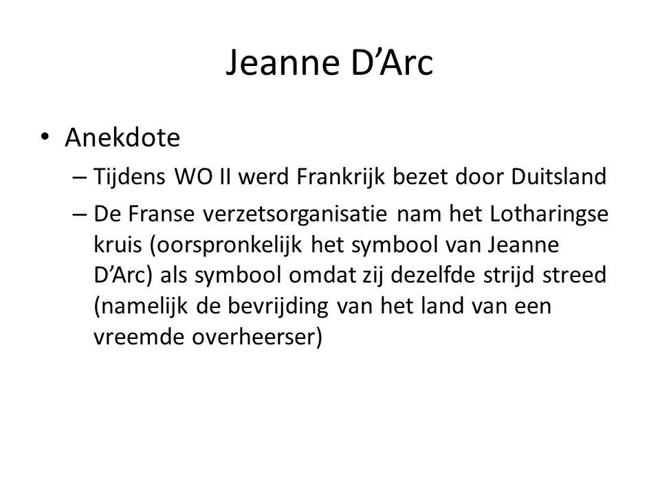 Jeanne D'Arc Anekdote – Tijdens WO II werd Frankrijk bezet door Duitsland – De Franse verzetsorganisatie nam het Lotharingse kruis (oorspronkelijk het
