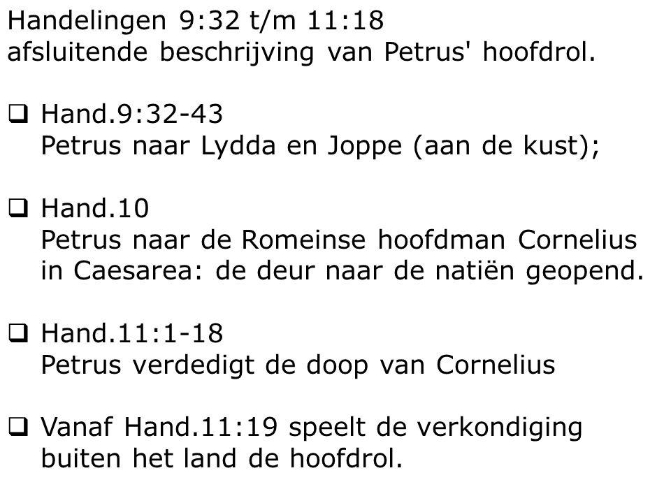 Handelingen 9:32 t/m 11:18 afsluitende beschrijving van Petrus hoofdrol.