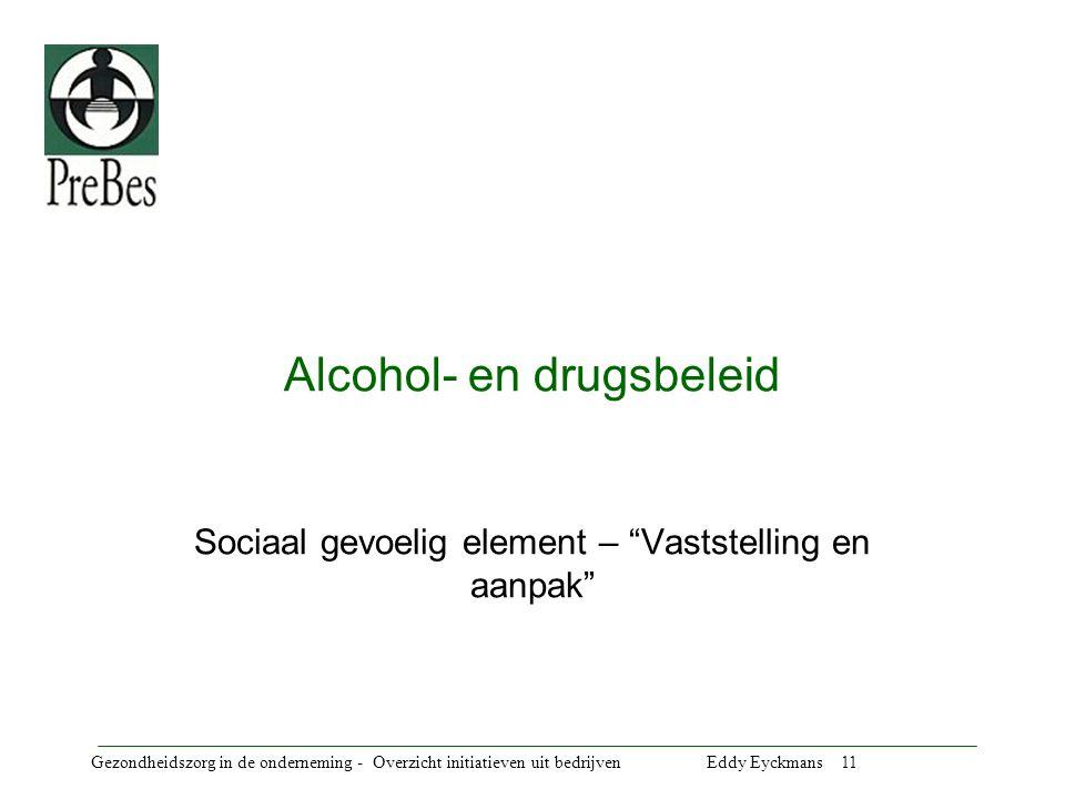 Gezondheidszorg in de onderneming - Overzicht initiatieven uit bedrijven Eddy Eyckmans 12 Alcohol op het werk vaststellingen Negatieve gevolgen van alcoholgebruik voor de ondernemingen – meer arbeidsongevallen – meer ziekteverzuim – verminderde productiviteit – slechtere werksfeer.
