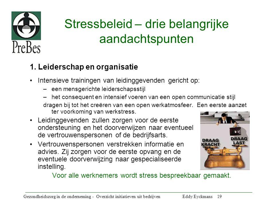 Gezondheidszorg in de onderneming - Overzicht initiatieven uit bedrijven Eddy Eyckmans 19 Stressbeleid – drie belangrijke aandachtspunten 1.