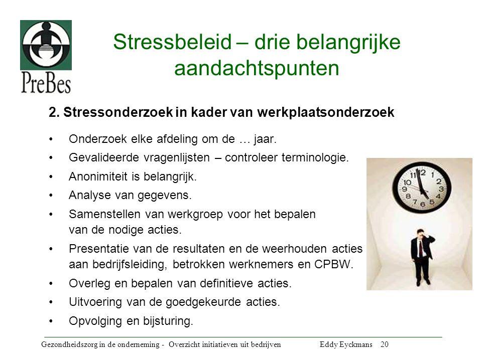 Gezondheidszorg in de onderneming - Overzicht initiatieven uit bedrijven Eddy Eyckmans 20 Stressbeleid – drie belangrijke aandachtspunten 2.