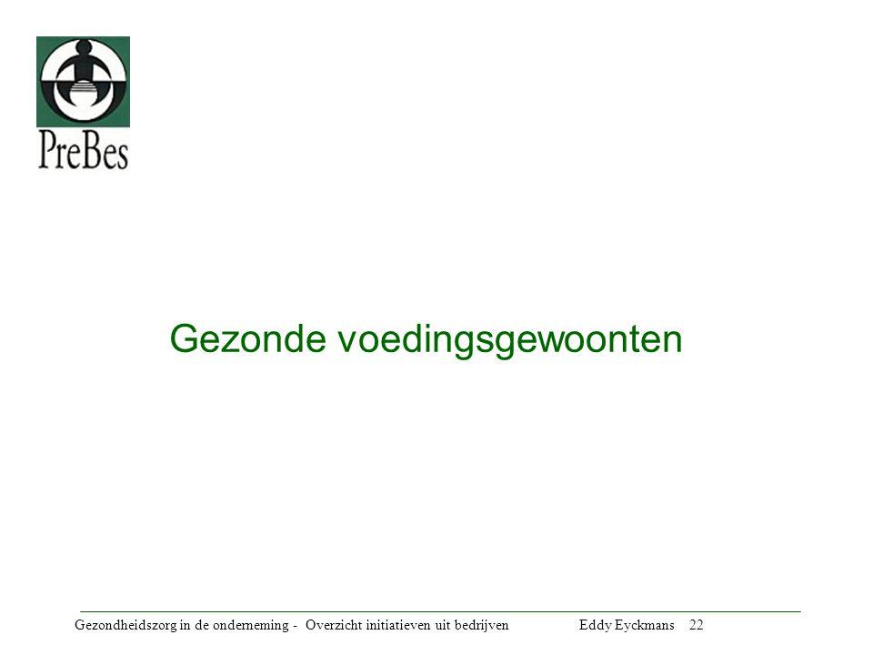 Gezondheidszorg in de onderneming - Overzicht initiatieven uit bedrijven Eddy Eyckmans 22 Gezonde voedingsgewoonten