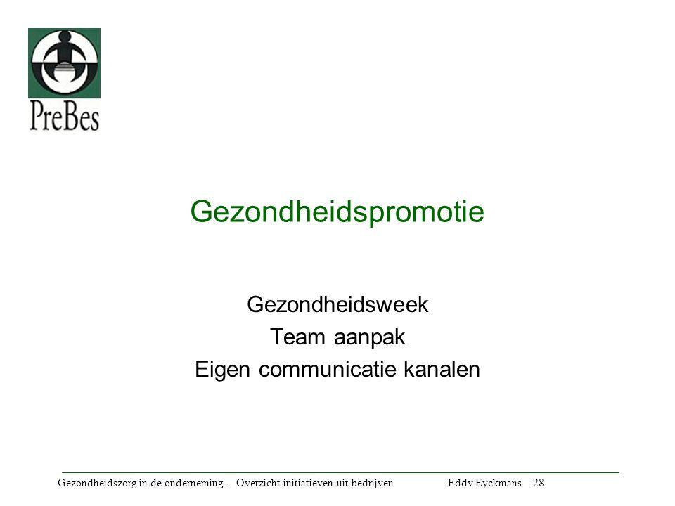 Gezondheidszorg in de onderneming - Overzicht initiatieven uit bedrijven Eddy Eyckmans 28 Gezondheidspromotie Gezondheidsweek Team aanpak Eigen communicatie kanalen