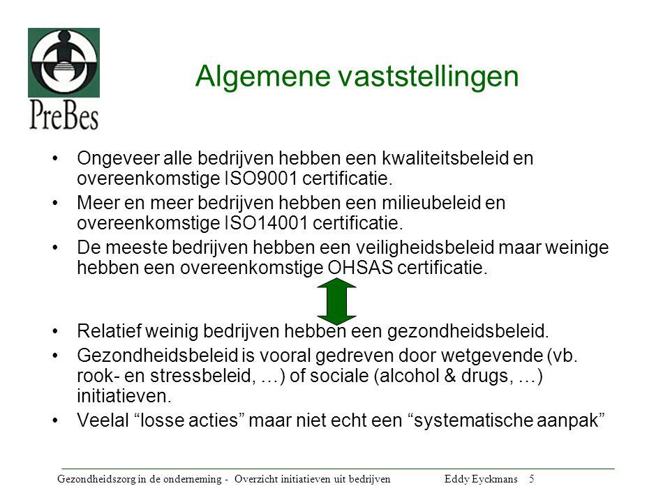 Gezondheidszorg in de onderneming - Overzicht initiatieven uit bedrijven Eddy Eyckmans 5 Algemene vaststellingen Ongeveer alle bedrijven hebben een kwaliteitsbeleid en overeenkomstige ISO9001 certificatie.