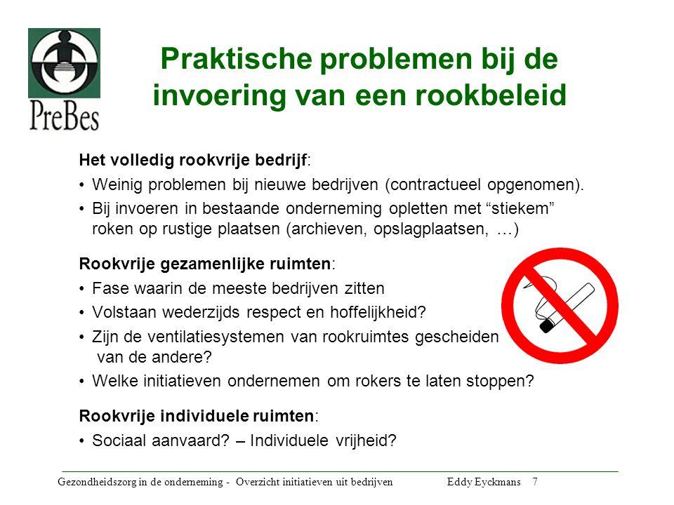 Gezondheidszorg in de onderneming - Overzicht initiatieven uit bedrijven Eddy Eyckmans 8 Vuistregels voor een succesvol rookbeleid Eenvoud: niet langer dan één bladzijde.