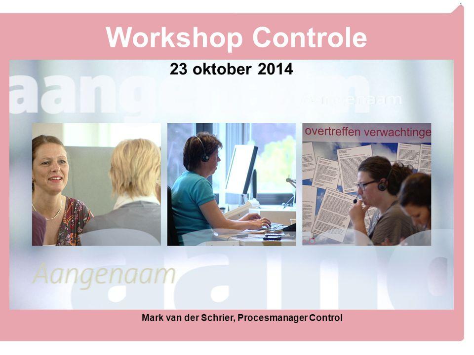 1 Workshop Controle 23 oktober 2014 Mark van der Schrier, Procesmanager Control