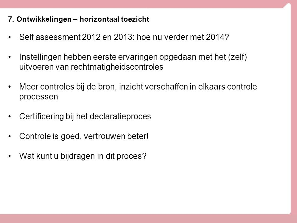 Self assessment 2012 en 2013: hoe nu verder met 2014? Instellingen hebben eerste ervaringen opgedaan met het (zelf) uitvoeren van rechtmatigheidscontr