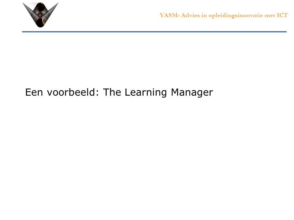 YASM- Advies in opleidingsinnovatie met ICT Een voorbeeld: The Learning Manager