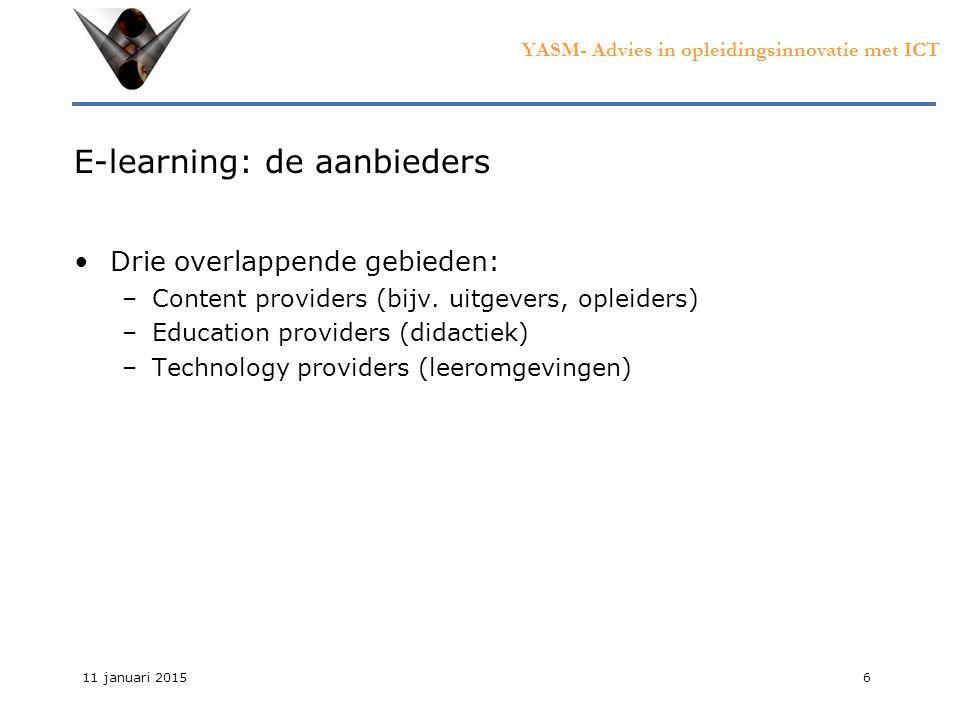 YASM- Advies in opleidingsinnovatie met ICT 11 januari 20156 E-learning: de aanbieders Drie overlappende gebieden: –Content providers (bijv.