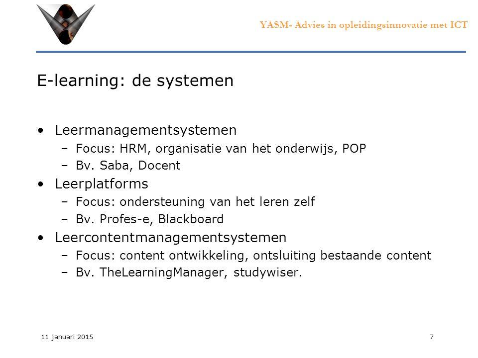 YASM- Advies in opleidingsinnovatie met ICT 11 januari 20157 E-learning: de systemen Leermanagementsystemen –Focus: HRM, organisatie van het onderwijs, POP –Bv.