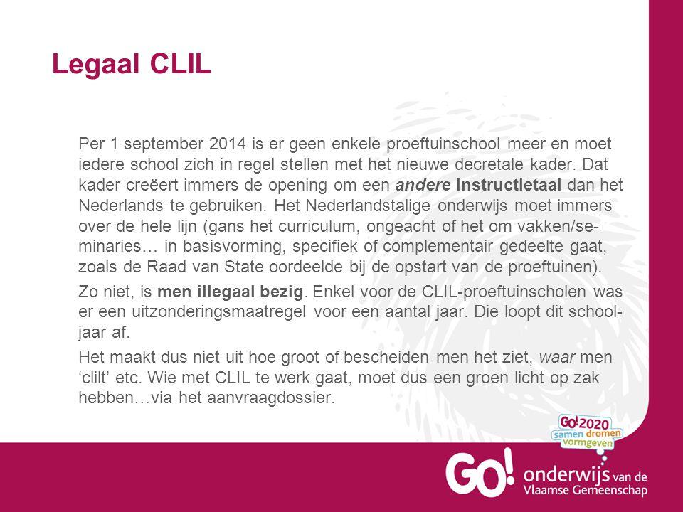 Legaal CLIL Per 1 september 2014 is er geen enkele proeftuinschool meer en moet iedere school zich in regel stellen met het nieuwe decretale kader.
