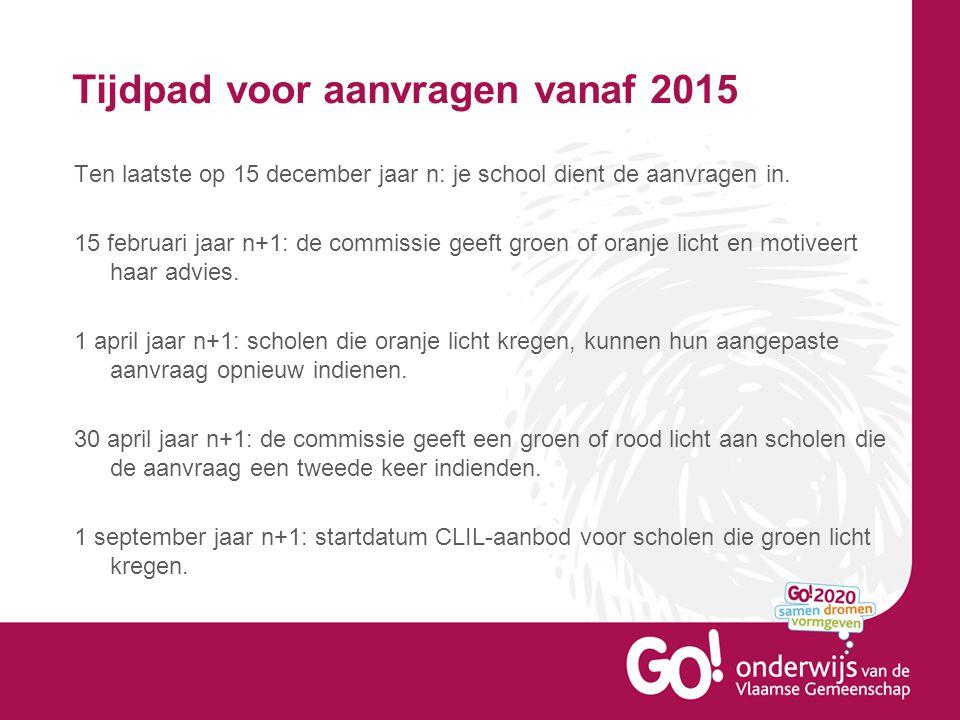 Tijdpad voor aanvragen vanaf 2015 Ten laatste op 15 december jaar n: je school dient de aanvragen in.