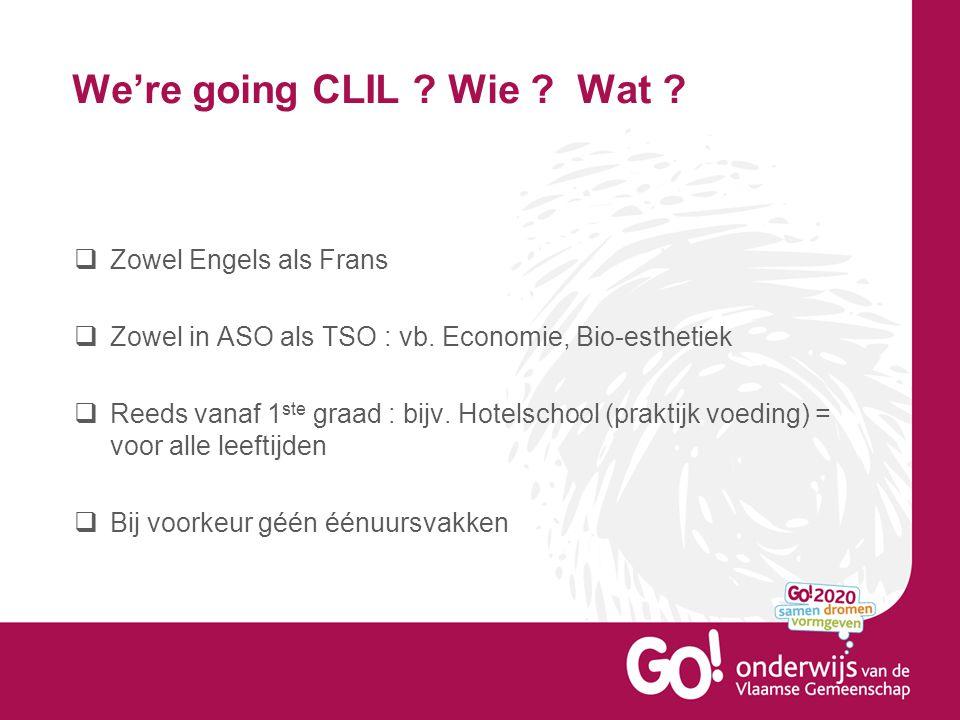 We're going CLIL .Wie . Wat .  Zowel Engels als Frans  Zowel in ASO als TSO : vb.