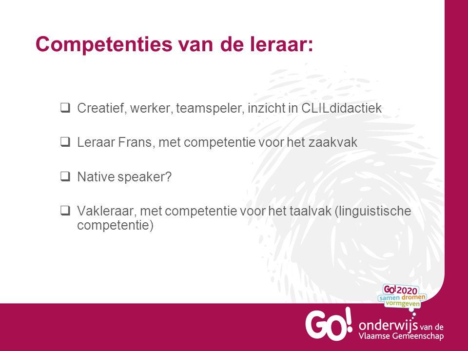 Competenties van de leraar:  Creatief, werker, teamspeler, inzicht in CLILdidactiek  Leraar Frans, met competentie voor het zaakvak  Native speaker.