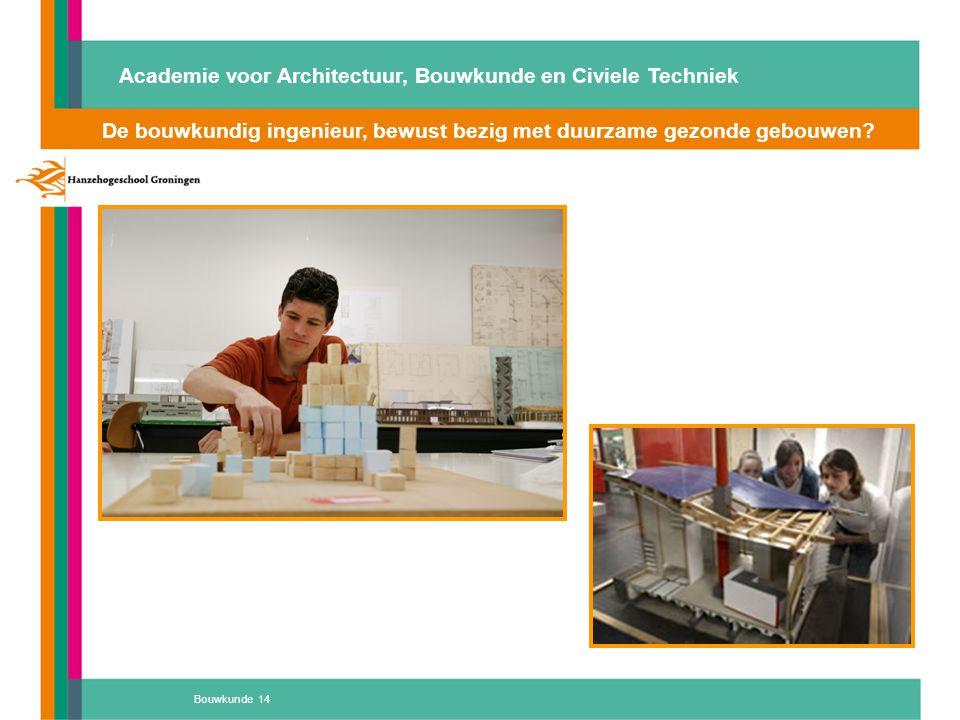 Bouwkunde 14 De bouwkundig ingenieur, bewust bezig met duurzame gezonde gebouwen? Academie voor Architectuur, Bouwkunde en Civiele Techniek