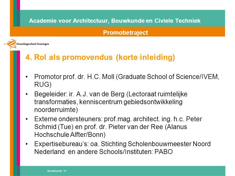 Bouwkunde 19 Academie voor Architectuur, Bouwkunde en Civiele Techniek Promotietraject Atelier 'D' 4. Rol als promovendus (korte inleiding) Promotor p