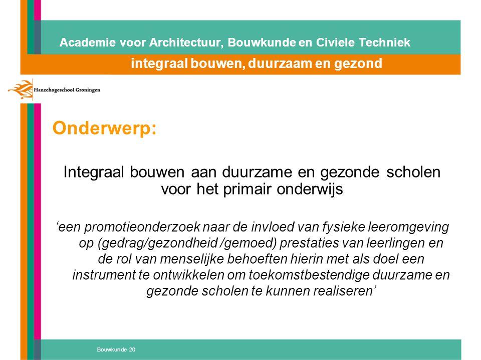 Bouwkunde 20 Academie voor Architectuur, Bouwkunde en Civiele Techniek integraal bouwen, duurzaam en gezond Atelier 'D' Onderwerp: Integraal bouwen aa
